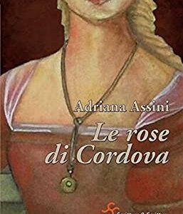 """""""Le rose di Cordova"""" di Adriana Assini edito da Scrittura & Scritture. Estratto"""
