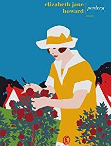 """""""Perdersi"""" di Elizabeth Jane Howard edito da Fazi Editore in tutte le librerie e on-line. Estratto"""