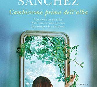 """""""Cambieremo prima dell'alba"""" di Clara Sànchez edito da Garzanti in tutte le librerie. Estratto"""