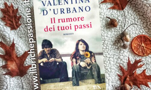 """Recensione del romanzo """"Il rumore dei tuoi passi"""" di Valentina D'Urbano edito da Tea"""