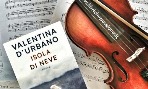 """Recensione del romanzo """"Isola di Neve"""" di Valentina D' Urbano edito da Longanesi"""