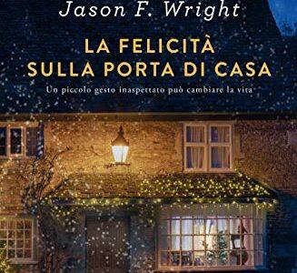 """""""La felicità sulla porta di casa"""" di Jason F. Wright edito da Garzanti in tutte le librerie e on-line. Estratto"""