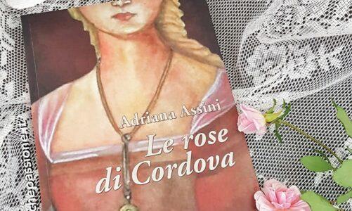 """Recensione del romanzo """"Le rose di Cordova"""" di Adriana Assini edito da Scrittura & Scritture"""