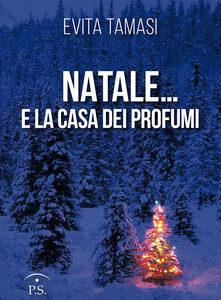 """""""Natale… e la casa dei profumi"""" di Evita Tamasi edito da PS edizioni"""
