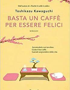 """Dopo il successo del primo volume """"Finchè il caffè è caldo"""" l'autore Toshikazu  Kawaguchi torna in libreria con un nuovo romanzo """"Basta un caffè per essere felici"""" edito da Garzanti disponibile in tutte le librerie e on-line. Estratto"""