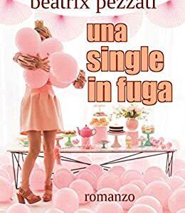 """""""Una single in fuga"""" di Beatrix Pezzati disponibile on-line. Estratto"""