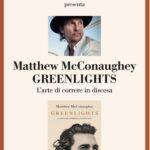 """Evento con Mattew McConaughey, l'attore presenta il suo libro """"Greenlights"""" L' arte di correre in discesa edito da Baldini+Castoldi"""