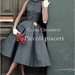 """Segnalazione: """"Piccoli piaceri"""" di Clare Chambers edito da NERI POZZA in tutte le librerie e on-line dal 6 maggio 2021. Estratto"""